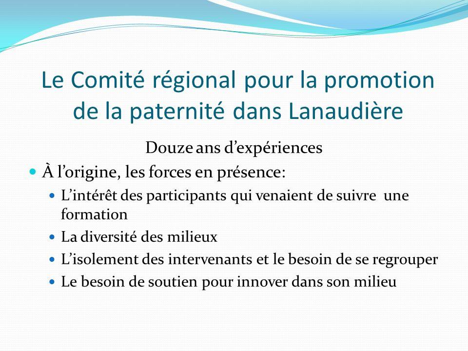 Le Comité régional pour la promotion de la paternité dans Lanaudière Douze ans dexpériences À lorigine, les forces en présence: Lintérêt des participa