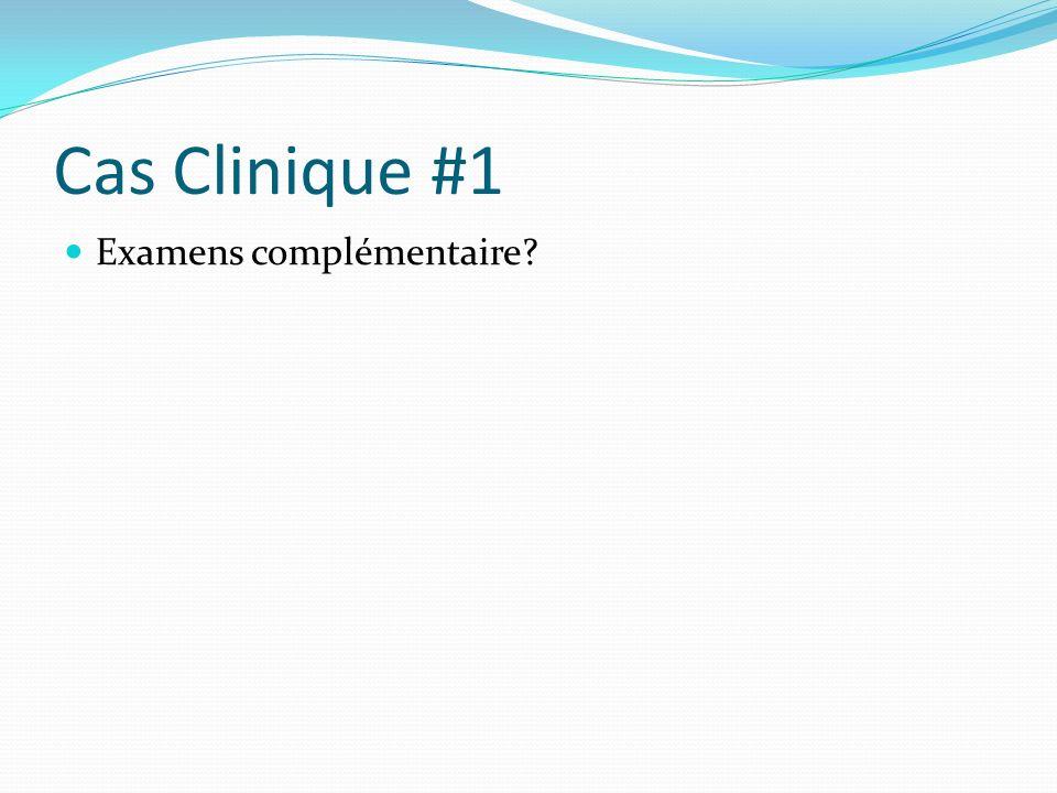 Cas Clinique #1 Examens complémentaire?
