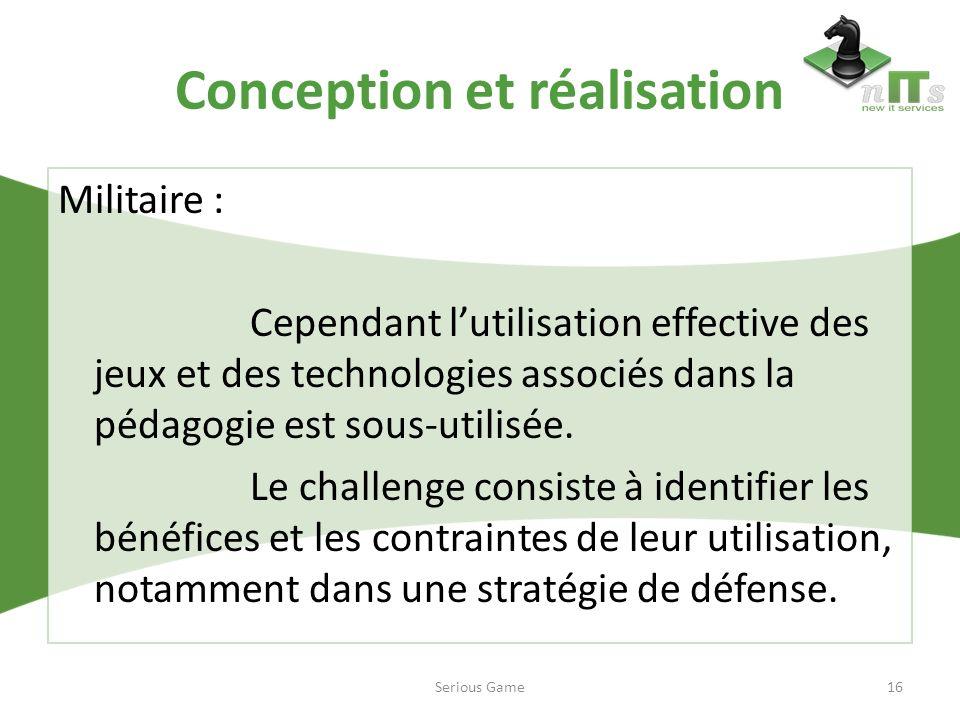 Conception et réalisation Militaire : Cependant lutilisation effective des jeux et des technologies associés dans la pédagogie est sous-utilisée. Le c