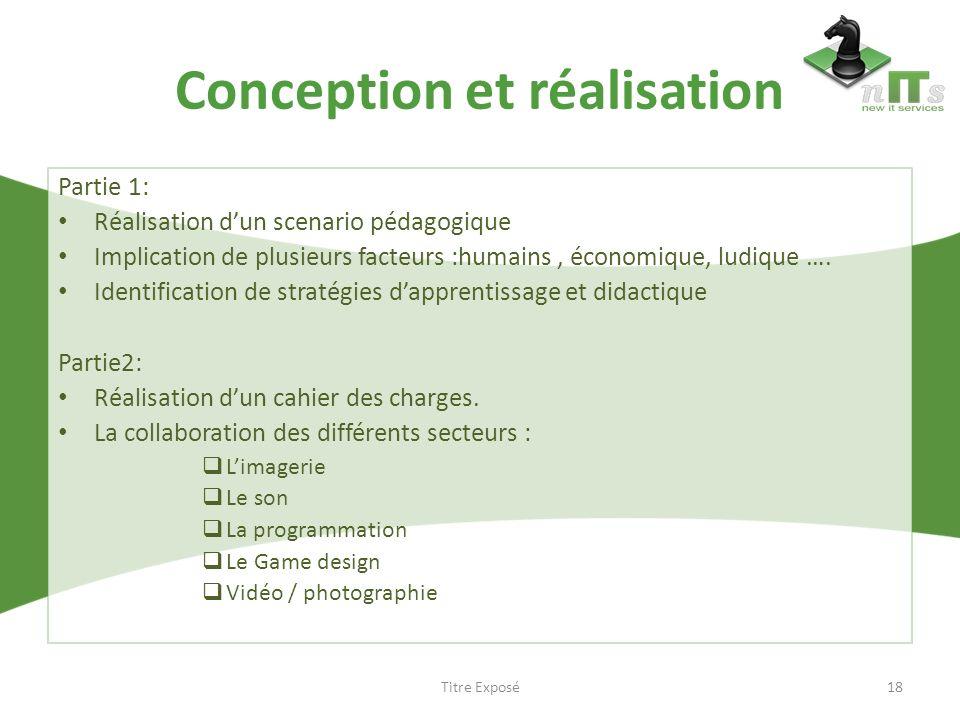 Conception et réalisation Partie 1: Réalisation dun scenario pédagogique Implication de plusieurs facteurs :humains, économique, ludique …. Identifica