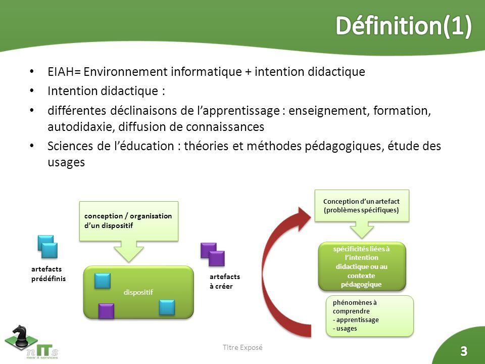 Titre Exposé EIAH= Environnement informatique + intention didactique Intention didactique : différentes déclinaisons de lapprentissage : enseignement,
