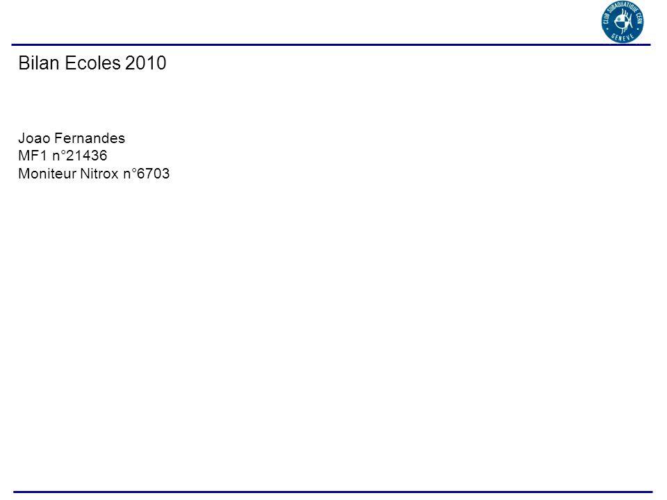 AG CSC, 18 Novembre 2010 Bilan Ecoles 2010 Joao Fernandes MF1 n°21436 Moniteur Nitrox n°6703