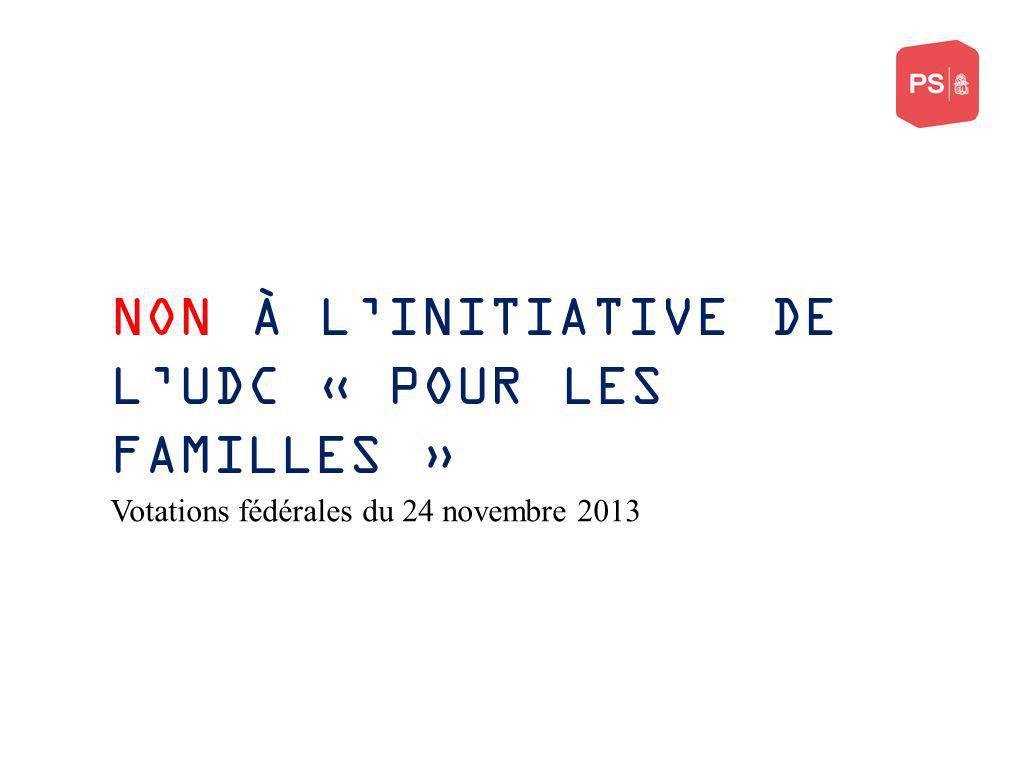 NON À LINITIATIVE DE LUDC « POUR LES FAMILLES » Votations fédérales du 24 novembre 2013