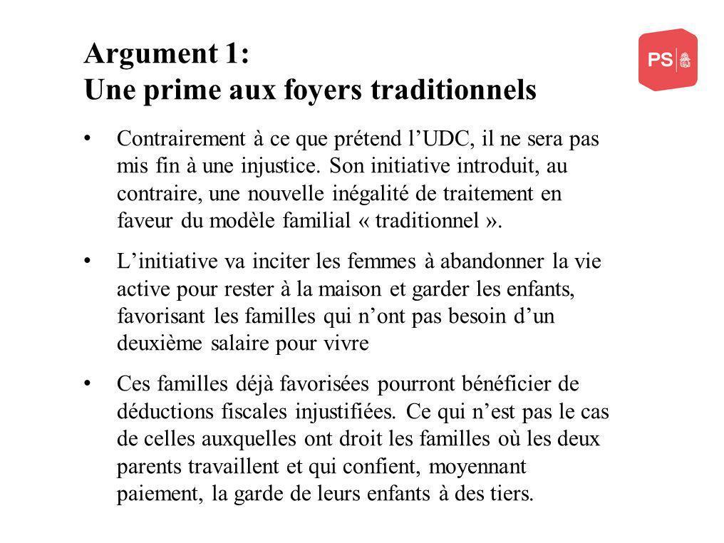 Argument 1: Une prime aux foyers traditionnels Contrairement à ce que prétend lUDC, il ne sera pas mis fin à une injustice. Son initiative introduit,
