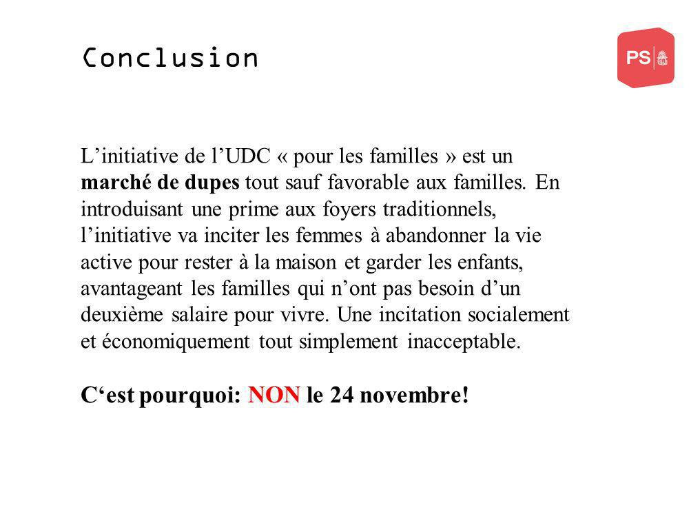 Conclusion Linitiative de lUDC « pour les familles » est un marché de dupes tout sauf favorable aux familles. En introduisant une prime aux foyers tra