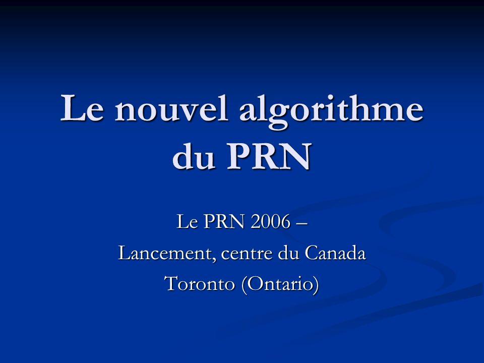 Le nouvel algorithme du PRN Le PRN 2006 – Lancement, centre du Canada Toronto (Ontario)