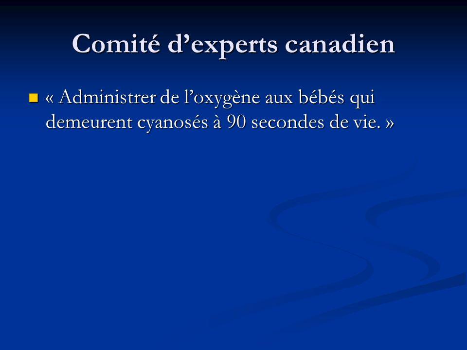 Comité dexperts canadien « Administrer de loxygène aux bébés qui demeurent cyanosés à 90 secondes de vie. » « Administrer de loxygène aux bébés qui de