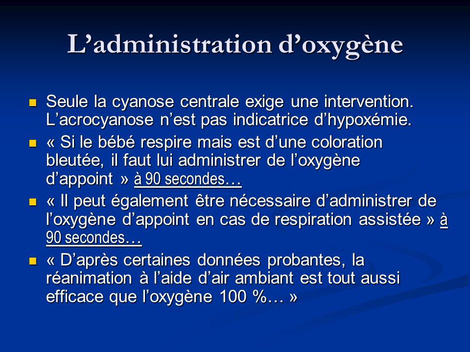 Ladministration doxygène Seule la cyanose centrale exige une intervention. Lacrocyanose nest pas indicatrice dhypoxémie. Seule la cyanose centrale exi