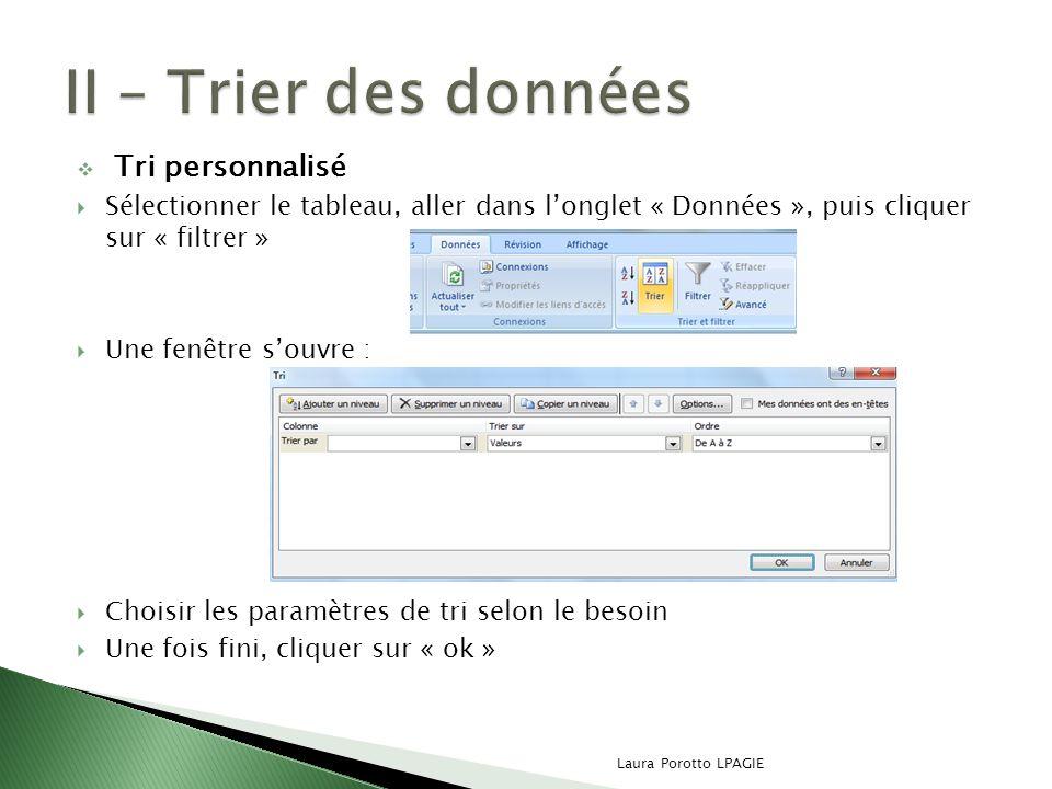 Filtre simple Sélectionner len-tête de chaque colonne, aller dans « Données », puis cliquer sur « Filtrer ».