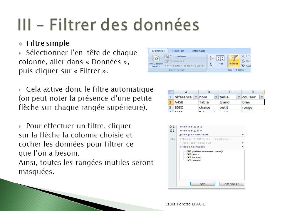 Filtre simple Sélectionner len-tête de chaque colonne, aller dans « Données », puis cliquer sur « Filtrer ». Cela active donc le filtre automatique (o