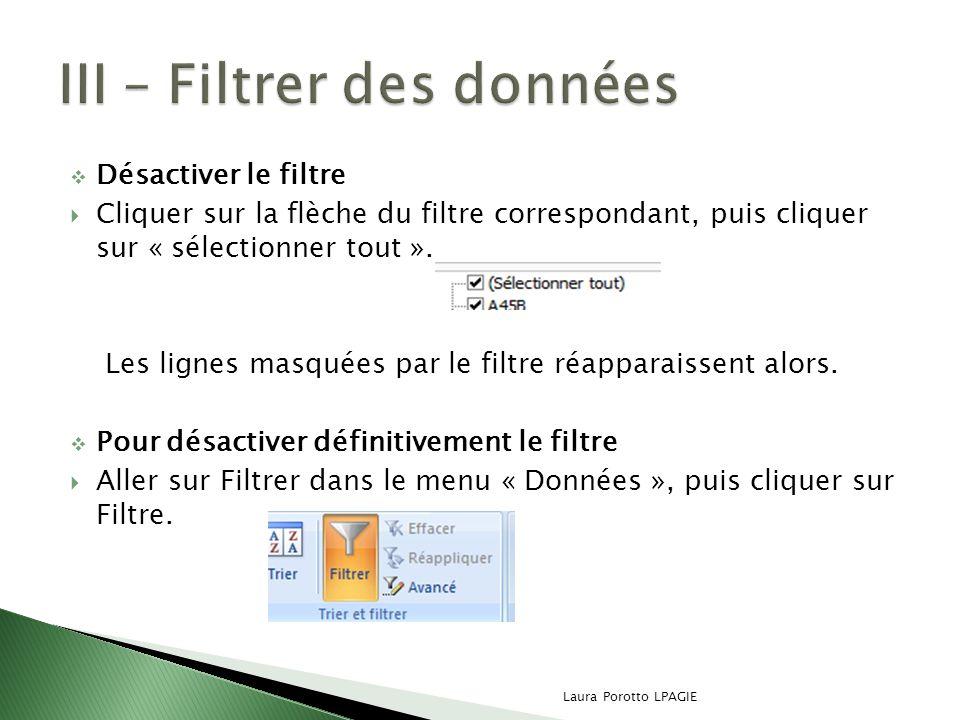 Désactiver le filtre Cliquer sur la flèche du filtre correspondant, puis cliquer sur « sélectionner tout ». Les lignes masquées par le filtre réappara