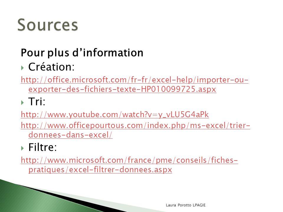 Pour plus dinformation Création: http://office.microsoft.com/fr-fr/excel-help/importer-ou- exporter-des-fichiers-texte-HP010099725.aspx Tri: http://ww
