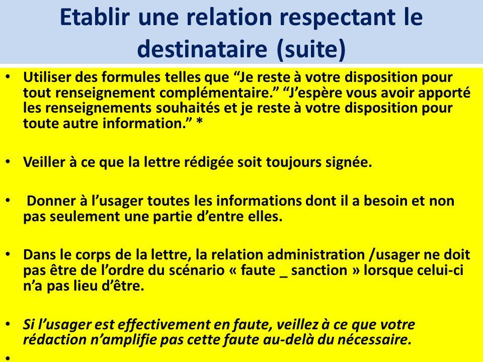 Etablir une relation respectant le destinataire (suite) Utiliser des formules telles que Je reste à votre disposition pour tout renseignement compléme
