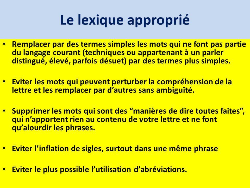 Le lexique approprié Remplacer par des termes simples les mots qui ne font pas partie du langage courant (techniques ou appartenant à un parler distin