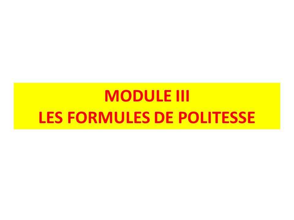 MODULE III LES FORMULES DE POLITESSE