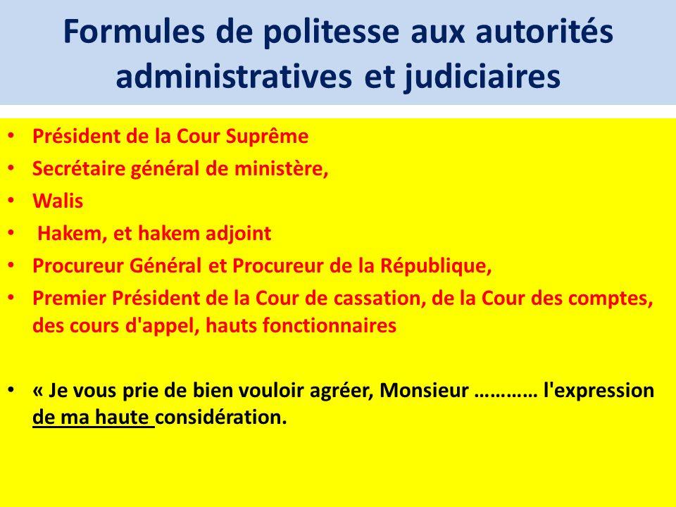 Formules de politesse aux autorités administratives et judiciaires Président de la Cour Suprême Secrétaire général de ministère, Walis Hakem, et hakem