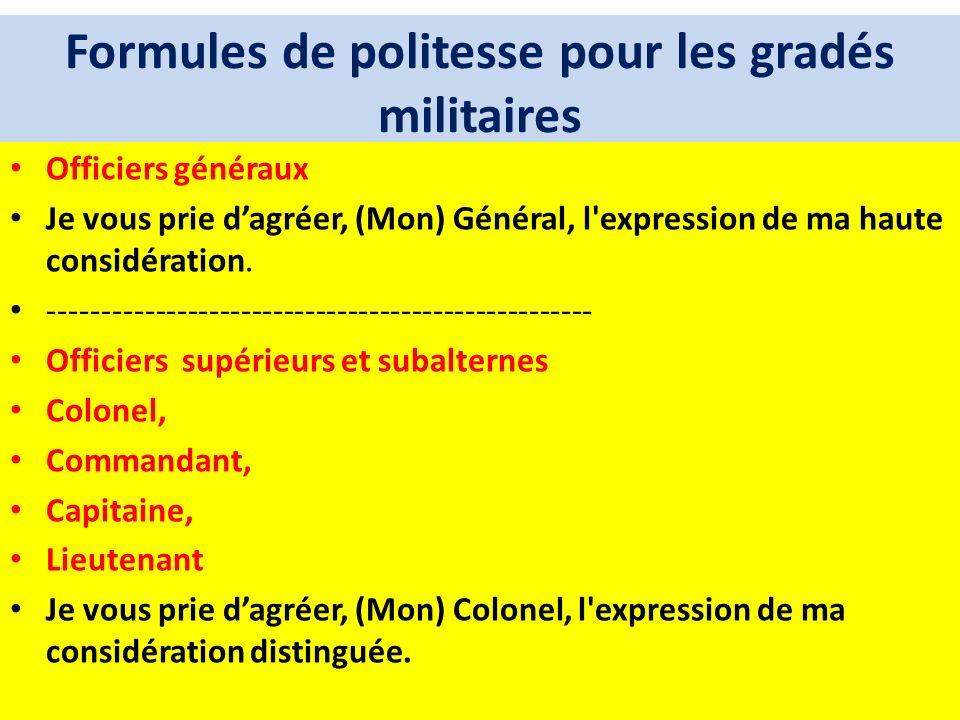Formules de politesse pour les gradés militaires Officiers généraux Je vous prie dagréer, (Mon) Général, l'expression de ma haute considération. -----