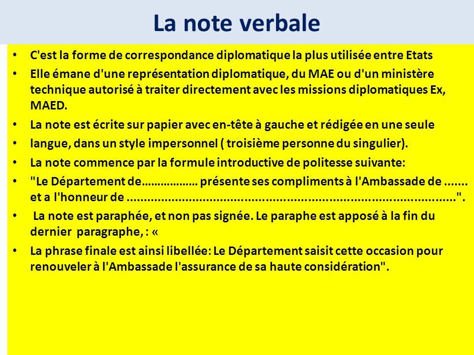 La note verbale C'est la forme de correspondance diplomatique la plus utilisée entre Etats Elle émane d'une représentation diplomatique, du MAE ou d'u