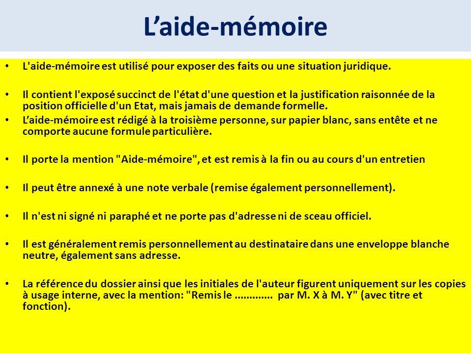 Laide-mémoire L'aide-mémoire est utilisé pour exposer des faits ou une situation juridique. Il contient l'exposé succinct de l'état d'une question et
