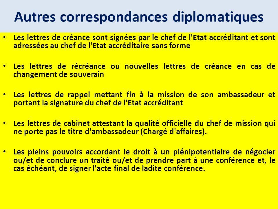 Autres correspondances diplomatiques Les lettres de créance sont signées par le chef de l'Etat accréditant et sont adressées au chef de l'Etat accrédi