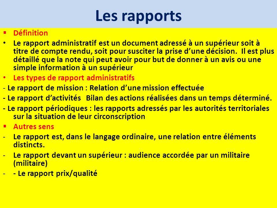 Les rapports Définition Le rapport administratif est un document adressé à un supérieur soit à titre de compte rendu, soit pour susciter la prise dune