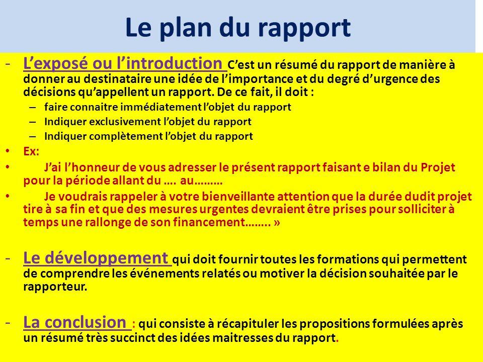 Le plan du rapport -Lexposé ou lintroduction Cest un résumé du rapport de manière à donner au destinataire une idée de limportance et du degré durgenc