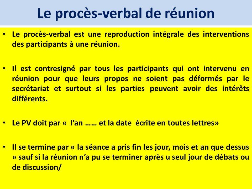 Le procès-verbal de réunion Le procès-verbal est une reproduction intégrale des interventions des participants à une réunion. Il est contresigné par t