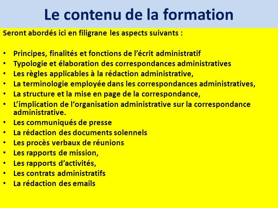 Le contenu de la formation Seront abordés ici en filigrane les aspects suivants : Principes, finalités et fonctions de lécrit administratif Typologie