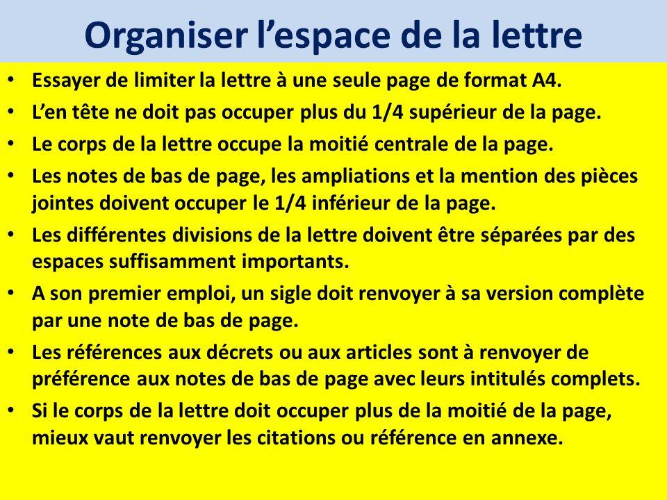 Organiser lespace de la lettre Essayer de limiter la lettre à une seule page de format A4. Len tête ne doit pas occuper plus du 1/4 supérieur de la pa