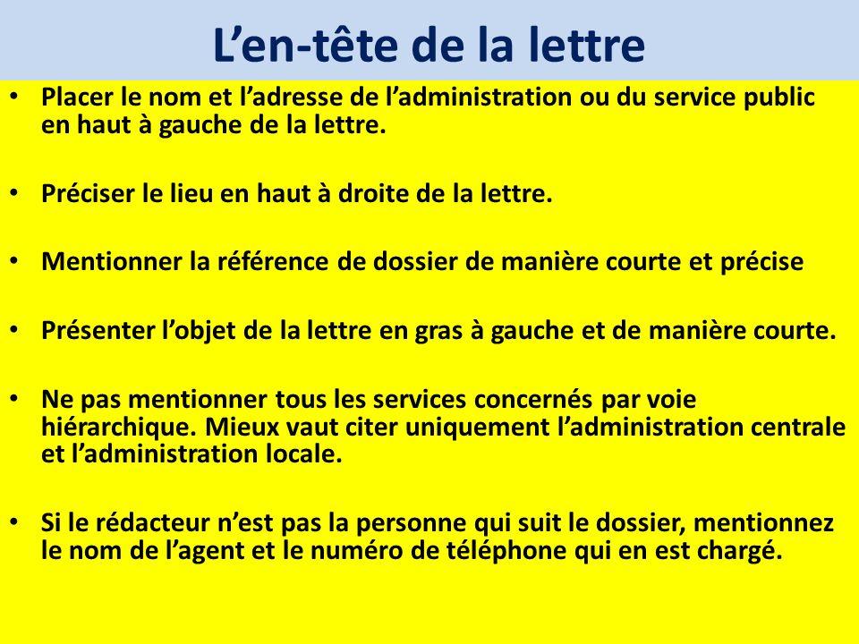 Len-tête de la lettre Placer le nom et ladresse de ladministration ou du service public en haut à gauche de la lettre. Préciser le lieu en haut à droi