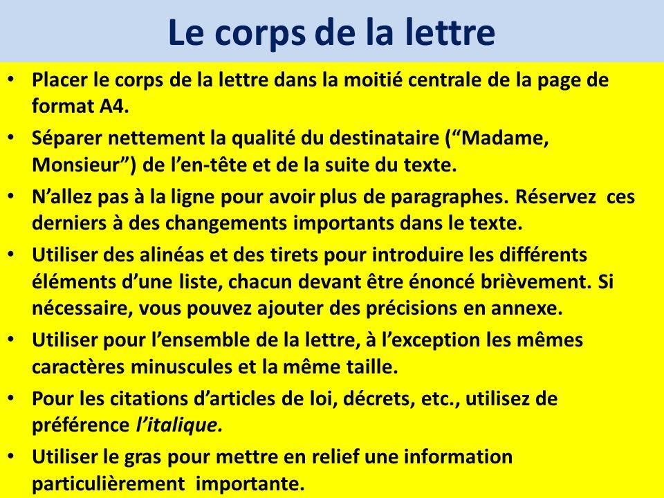 Le corps de la lettre Placer le corps de la lettre dans la moitié centrale de la page de format A4. Séparer nettement la qualité du destinataire (Mada