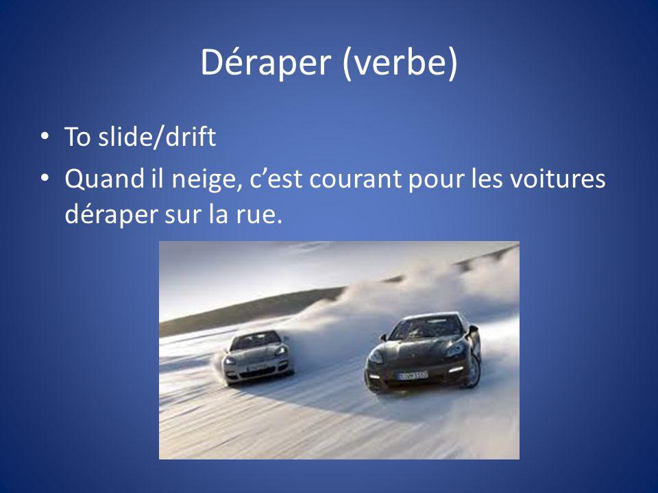 Déraper (verbe) To slide/drift Quand il neige, cest courant pour les voitures déraper sur la rue.