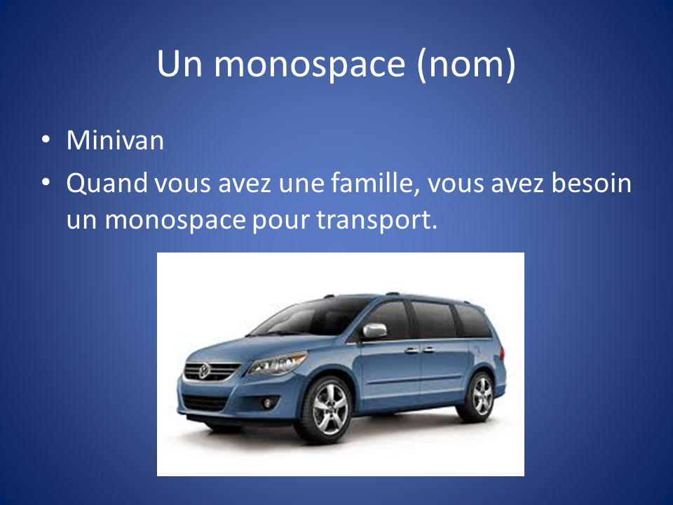 Un monospace (nom) Minivan Quand vous avez une famille, vous avez besoin un monospace pour transport.