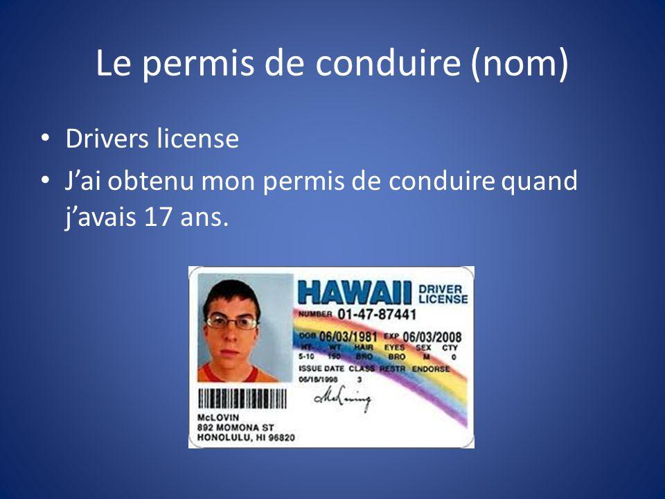 Le permis de conduire (nom) Drivers license Jai obtenu mon permis de conduire quand javais 17 ans.