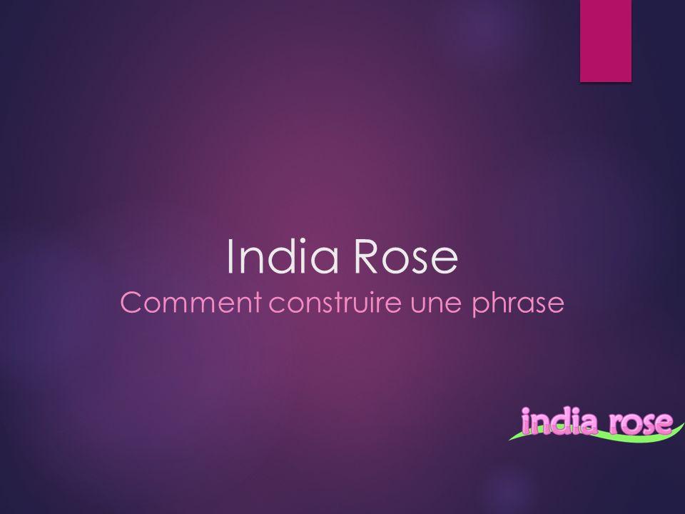 India Rose Comment construire une phrase