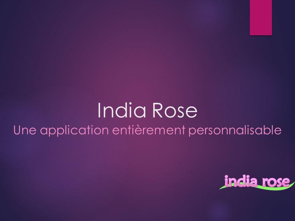 India Rose Une application entièrement personnalisable