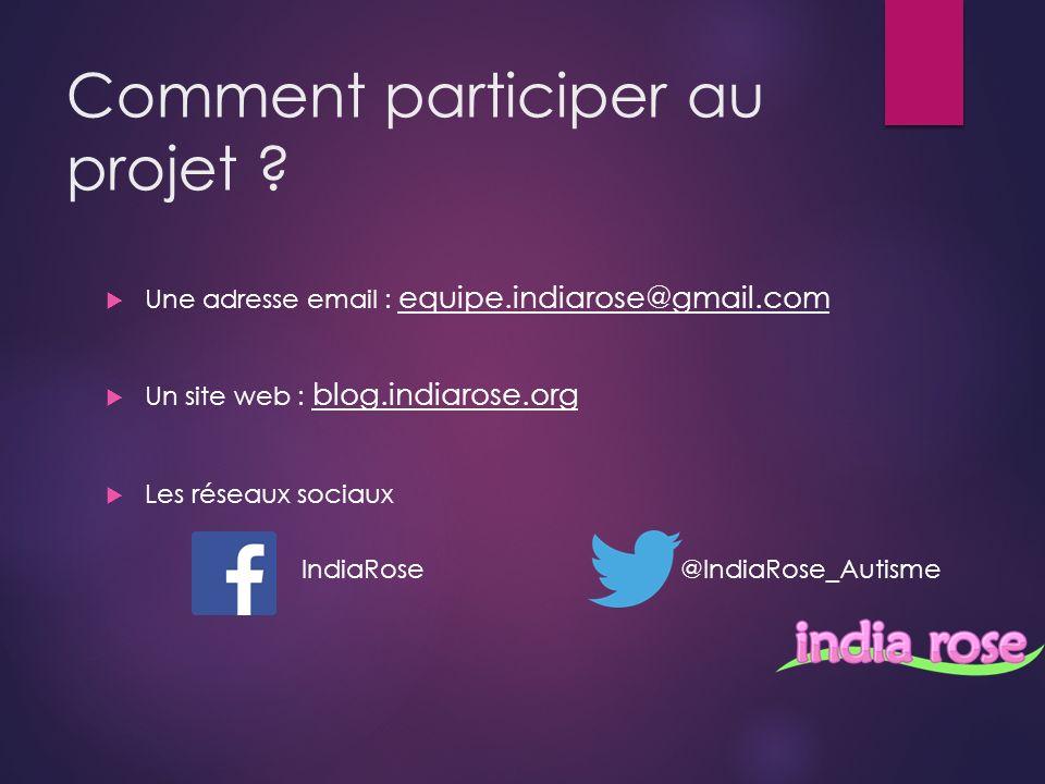 Une adresse email : equipe.indiarose@gmail.com Un site web : blog.indiarose.org Les réseaux sociaux IndiaRose@IndiaRose_Autisme