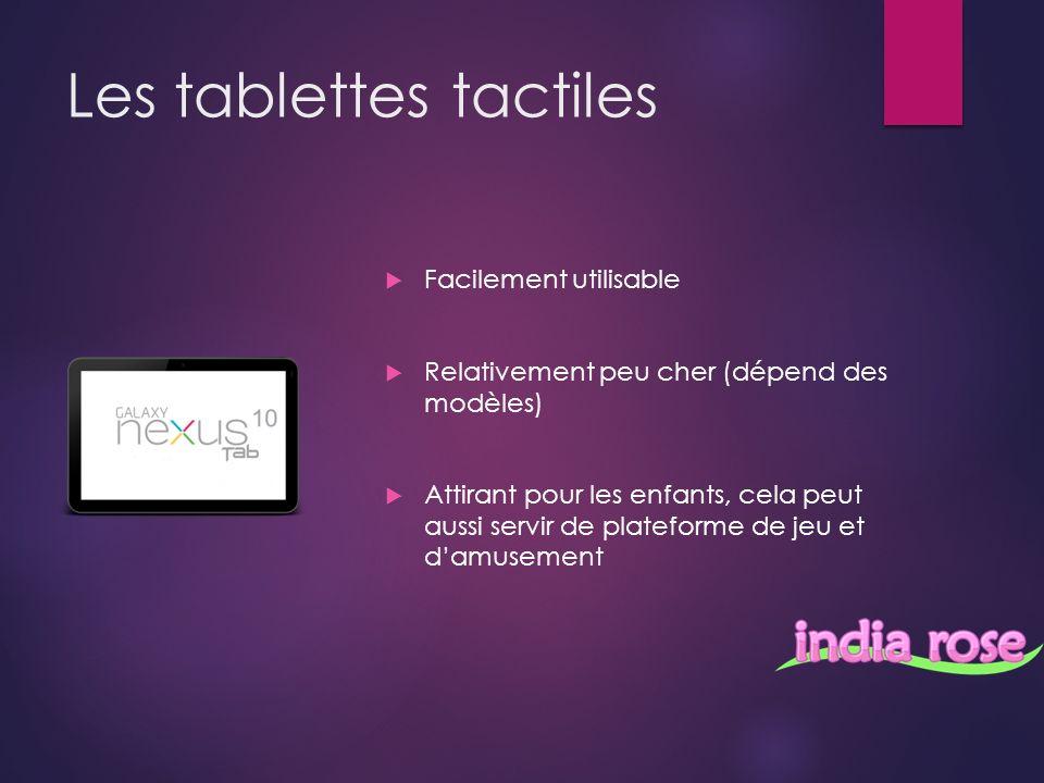 Les tablettes tactiles Facilement utilisable Relativement peu cher (dépend des modèles) Attirant pour les enfants, cela peut aussi servir de plateforme de jeu et damusement