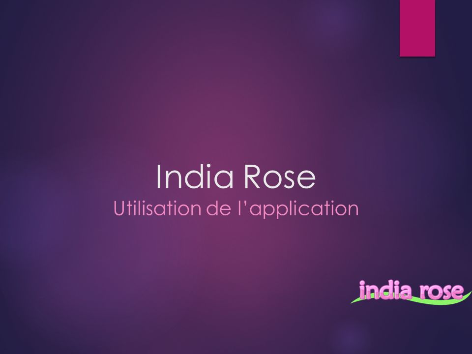 India Rose Utilisation de lapplication