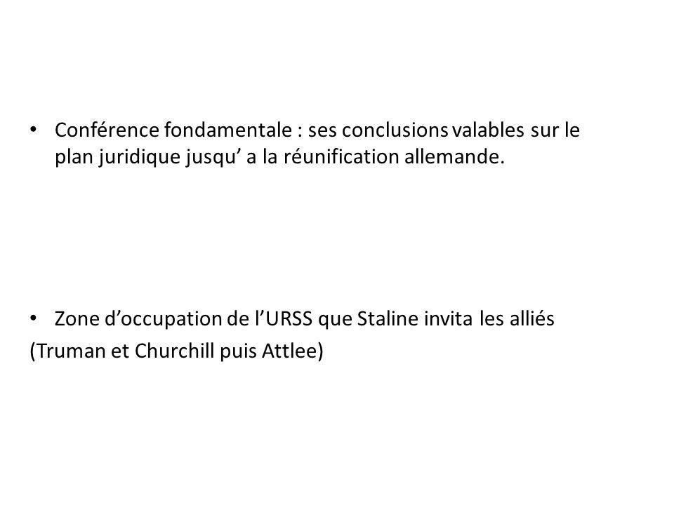 Conférence fondamentale : ses conclusions valables sur le plan juridique jusqu a la réunification allemande. Zone doccupation de lURSS que Staline inv