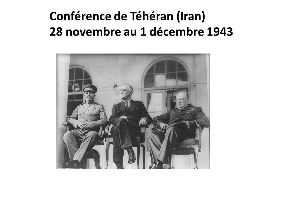 Conférence de Téhéran (Iran) 28 novembre au 1 décembre 1943