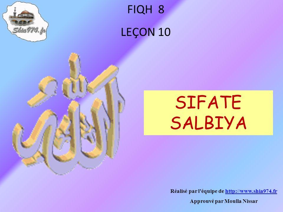 Réalisé par léquipe de http://www.shia974.frhttp://www.shia974.fr Approuvé par Moulla Nissar FIQH 8 LEÇON 10 SIFATE SALBIYA