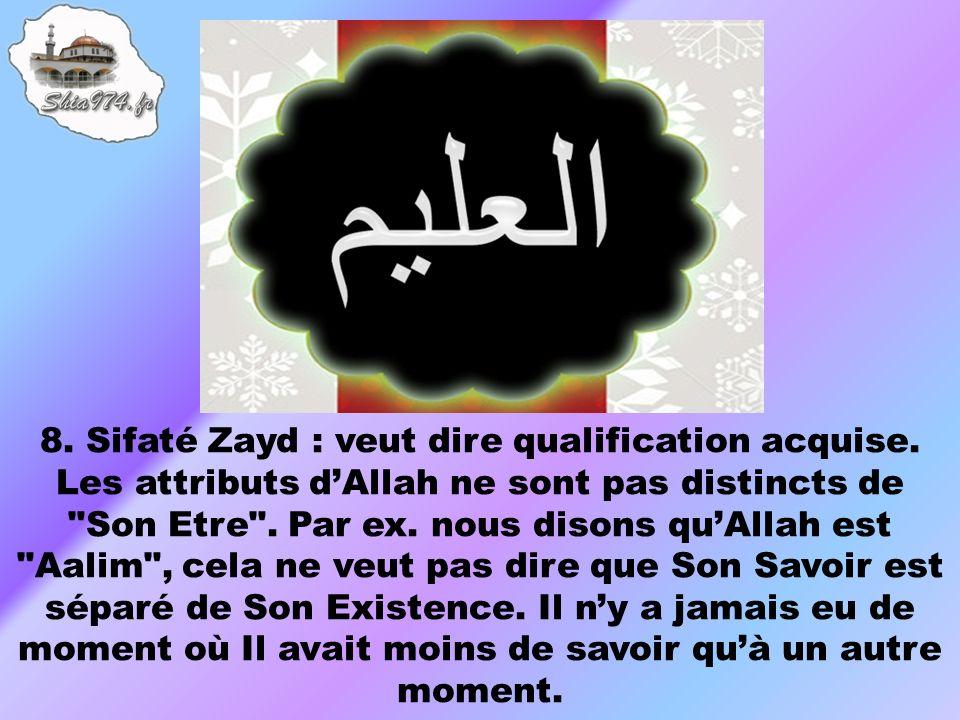 8. Sifaté Zayd : veut dire qualification acquise. Les attributs dAllah ne sont pas distincts de