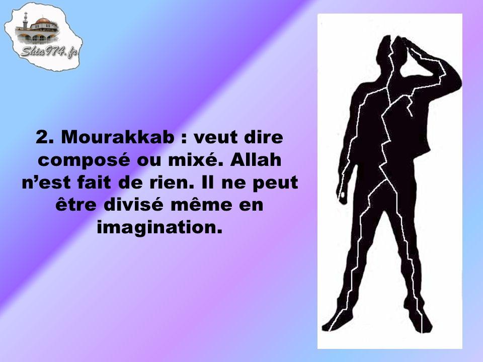 2. Mourakkab : veut dire composé ou mixé. Allah nest fait de rien.