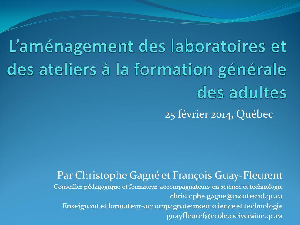 25 février 2014, Québec Par Christophe Gagné et François Guay-Fleurent Conseiller pédagogique et formateur-accompagnateurs en science et technologie c