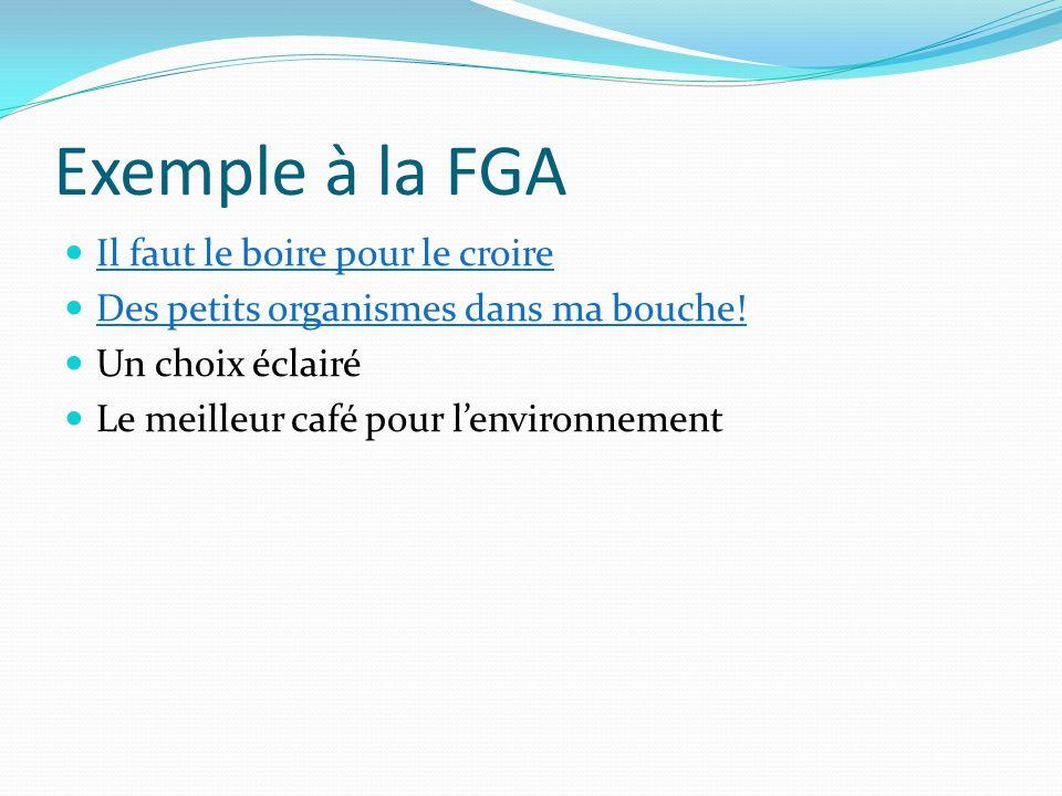 Exemple à la FGA Il faut le boire pour le croire Des petits organismes dans ma bouche! Un choix éclairé Le meilleur café pour lenvironnement