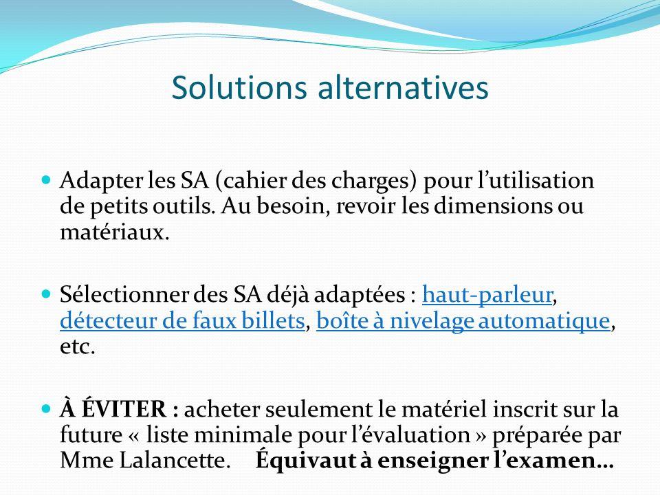 Solutions alternatives Adapter les SA (cahier des charges) pour lutilisation de petits outils. Au besoin, revoir les dimensions ou matériaux. Sélectio