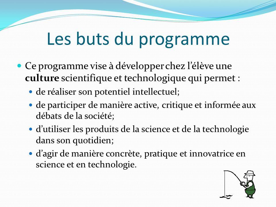 Les buts du programme Ce programme vise à développer chez lélève une culture scientifique et technologique qui permet : de réaliser son potentiel inte