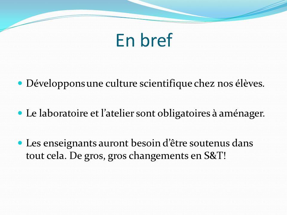 En bref Développons une culture scientifique chez nos élèves. Le laboratoire et latelier sont obligatoires à aménager. Les enseignants auront besoin d