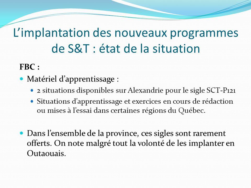 Limplantation des nouveaux programmes de S&T : état de la situation FBC : Matériel dapprentissage : 2 situations disponibles sur Alexandrie pour le si